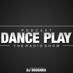 DJ DOUGMIX – PODCAST DANCE PLAY #372