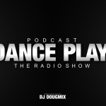 DJ DOUGMIX – PODCAST DANCE PLAY #386